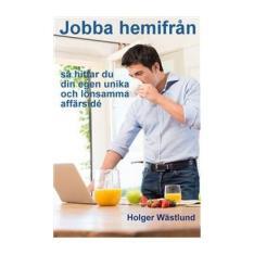 Jobba-hemifraan-saa-haer-hittar-du-din-egen-unika-och-loensamma-affaerside-(Haeftad-2017)